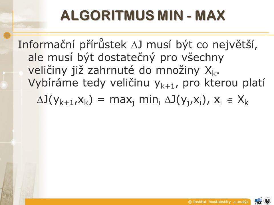 © Institut biostatistiky a analýz ALGORITMUS MIN - MAX Informační přírůstek J musí být co největší, ale musí být dostatečný pro všechny veličiny již zahrnuté do množiny X k.