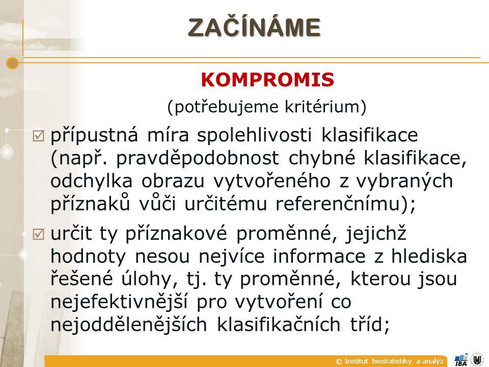© Institut biostatistiky a analýz ZA Č ÍNÁME KOMPROMIS (potřebujeme kritérium)  přípustná míra spolehlivosti klasifikace (např.