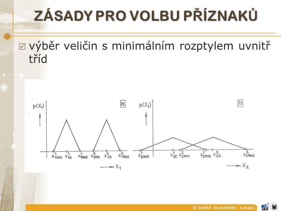 © Institut biostatistiky a analýz ZÁSADY PRO VOLBU P Ř ÍZNAK Ů  výběr veličin s minimálním rozptylem uvnitř tříd