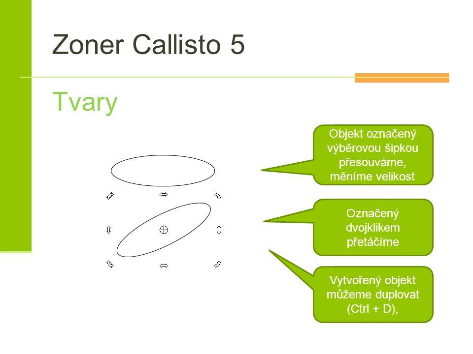 Zoner Callisto 5 Tvary Vytvořený objekt můžeme duplovat (Ctrl + D), Označený dvojklikem přetáčíme Objekt označený výběrovou šipkou přesouváme, měníme