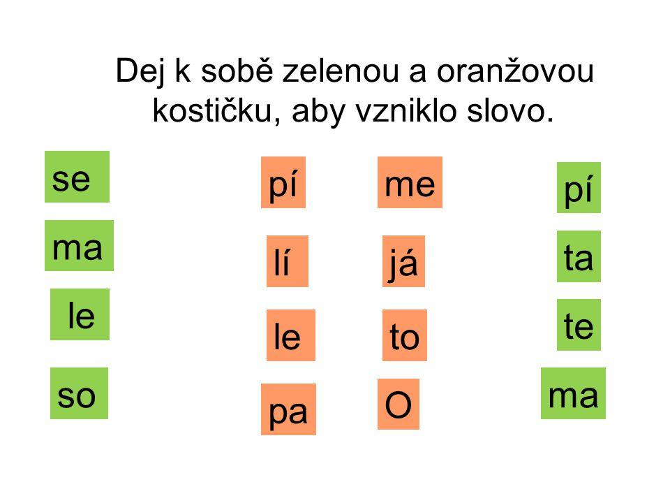 Dej k sobě zelenou a oranžovou kostičku, aby vzniklo slovo.