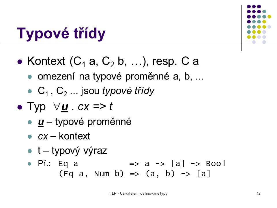 FLP - Uživatelem definované typy12 Typové třídy Kontext (C 1 a, C 2 b, …), resp.