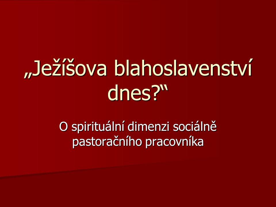 """""""Ježíšova blahoslavenství dnes?"""" O spirituální dimenzi sociálně pastoračního pracovníka"""