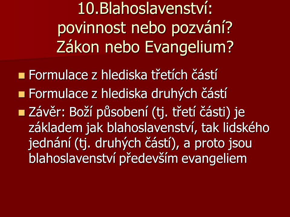 10.Blahoslavenství: povinnost nebo pozvání? Zákon nebo Evangelium? Formulace z hlediska třetích částí Formulace z hlediska třetích částí Formulace z h