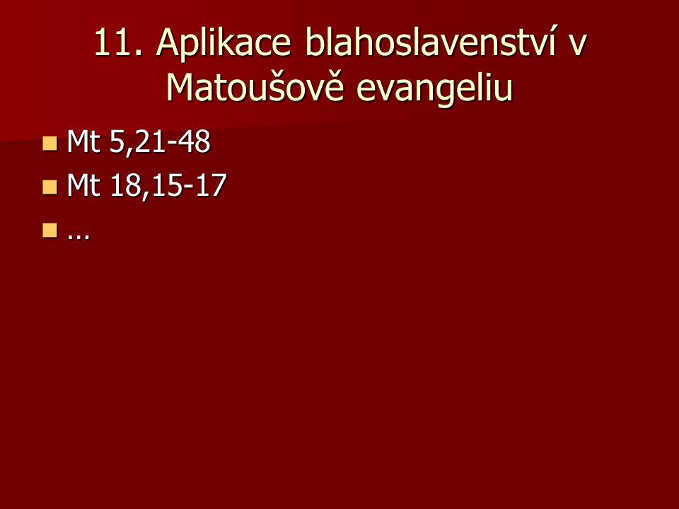 11. Aplikace blahoslavenství v Matoušově evangeliu Mt 5,21-48 Mt 5,21-48 Mt 18,15-17 Mt 18,15-17 …