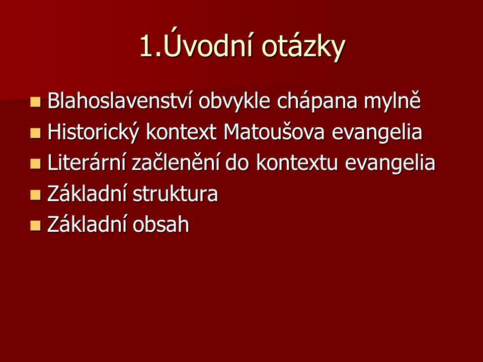 1.Úvodní otázky Blahoslavenství obvykle chápana mylně Blahoslavenství obvykle chápana mylně Historický kontext Matoušova evangelia Historický kontext