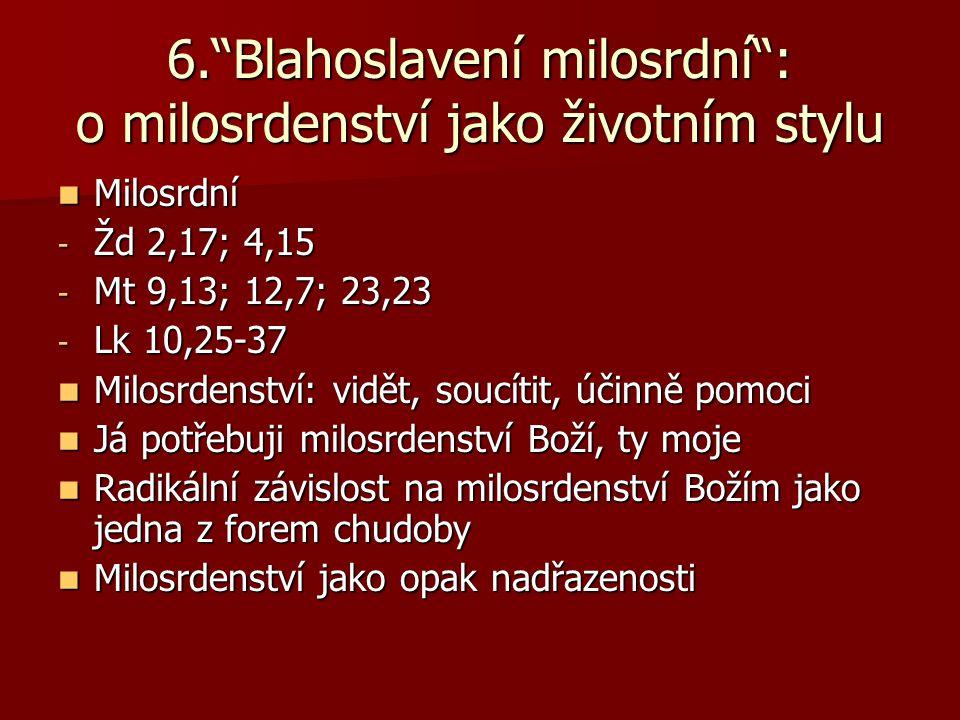 """6.""""Blahoslavení milosrdní"""": o milosrdenství jako životním stylu Milosrdní Milosrdní - Žd 2,17; 4,15 - Mt 9,13; 12,7; 23,23 - Lk 10,25-37 Milosrdenství"""