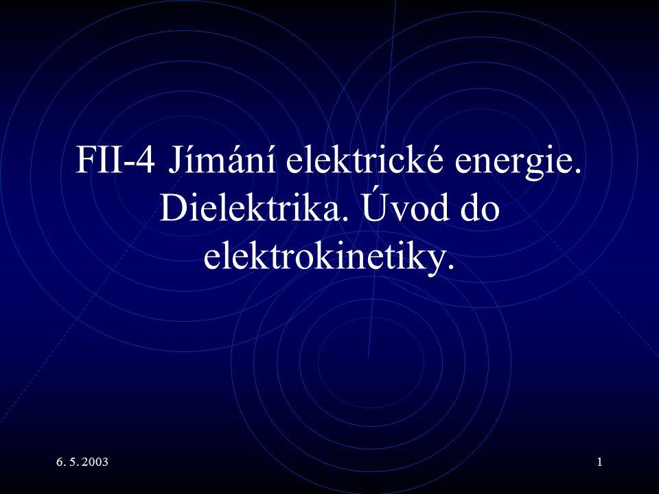 6. 5. 20031 FII-4 Jímání elektrické energie. Dielektrika. Úvod do elektrokinetiky.