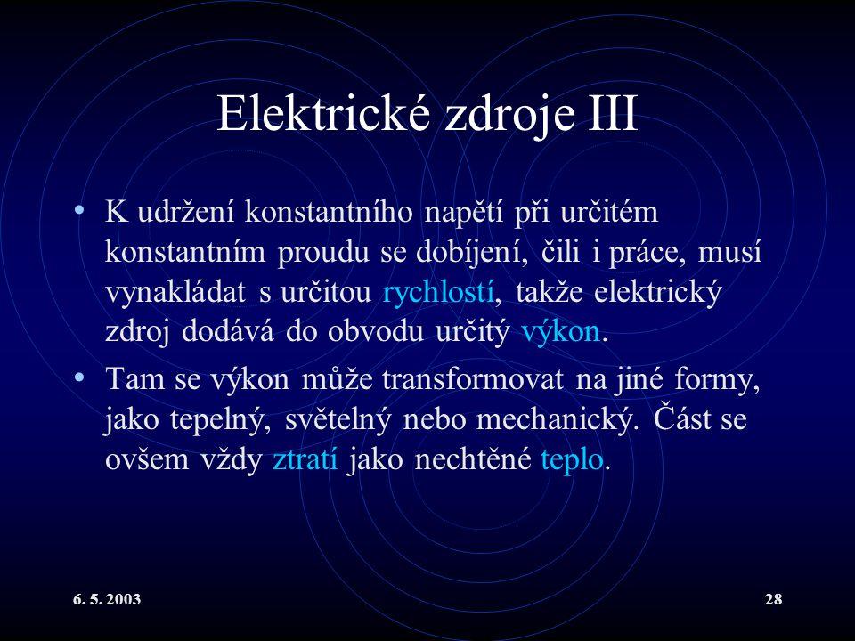 6. 5. 200328 Elektrické zdroje III K udržení konstantního napětí při určitém konstantním proudu se dobíjení, čili i práce, musí vynakládat s určitou r