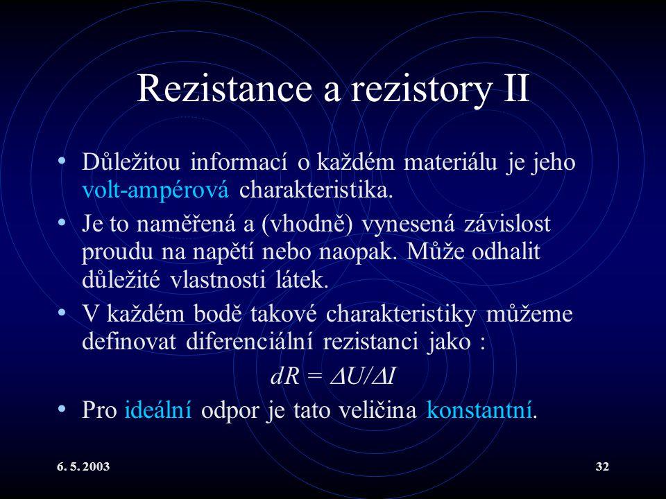 6. 5. 200332 Rezistance a rezistory II Důležitou informací o každém materiálu je jeho volt-ampérová charakteristika. Je to naměřená a (vhodně) vynesen