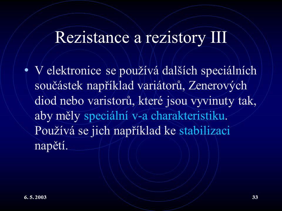 6. 5. 200333 Rezistance a rezistory III V elektronice se používá dalších speciálních součástek například variátorů, Zenerových diod nebo varistorů, kt