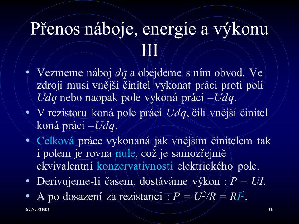 6. 5. 200336 Přenos náboje, energie a výkonu III Vezmeme náboj dq a obejdeme s ním obvod. Ve zdroji musí vnější činitel vykonat práci proti poli Udq n