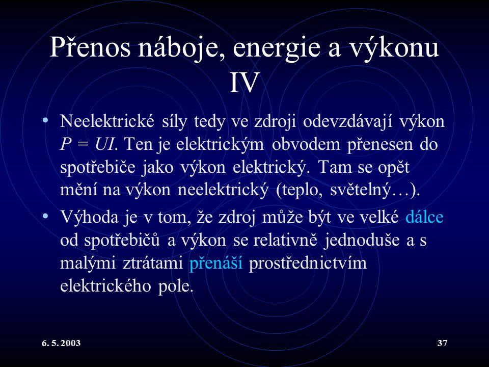 6. 5. 200337 Přenos náboje, energie a výkonu IV Neelektrické síly tedy ve zdroji odevzdávají výkon P = UI. Ten je elektrickým obvodem přenesen do spot
