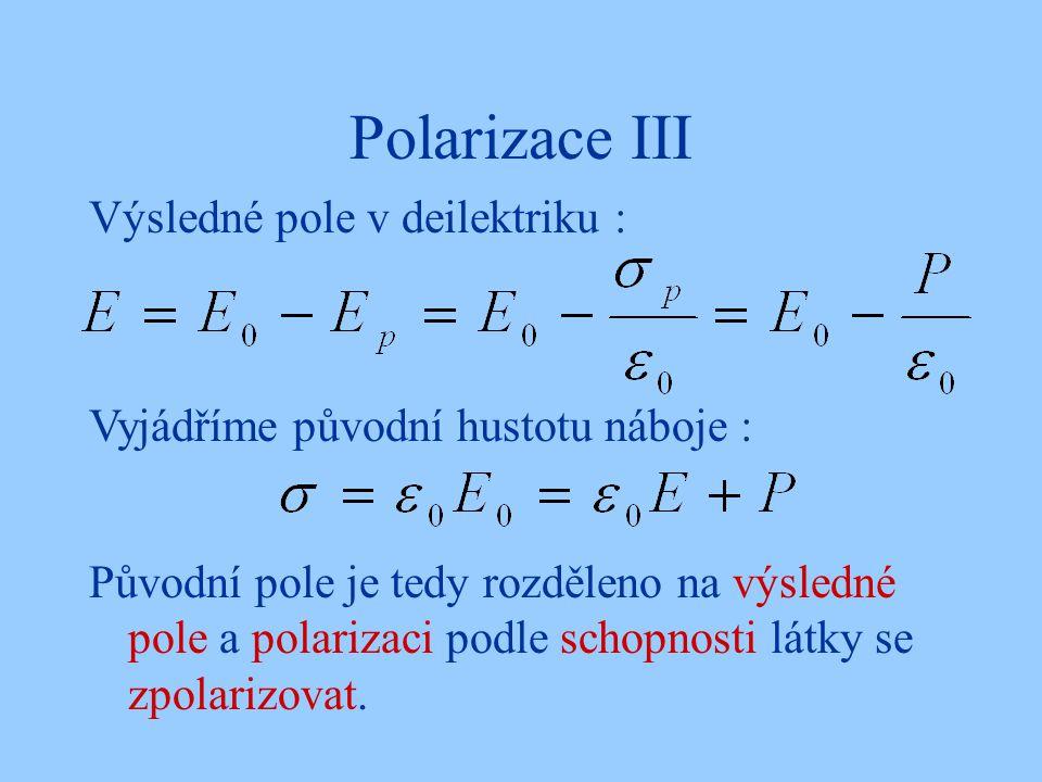 Polarizace III Výsledné pole v deilektriku : Vyjádříme původní hustotu náboje : Původní pole je tedy rozděleno na výsledné pole a polarizaci podle sch