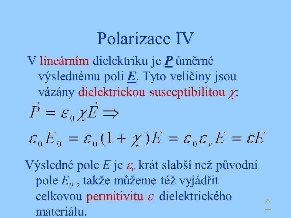 Polarizace IV V lineárním dielektriku je P úměrné výslednému poli E. Tyto veličiny jsou vázány dielektrickou susceptibilitou  : ^ Výsledné pole E je