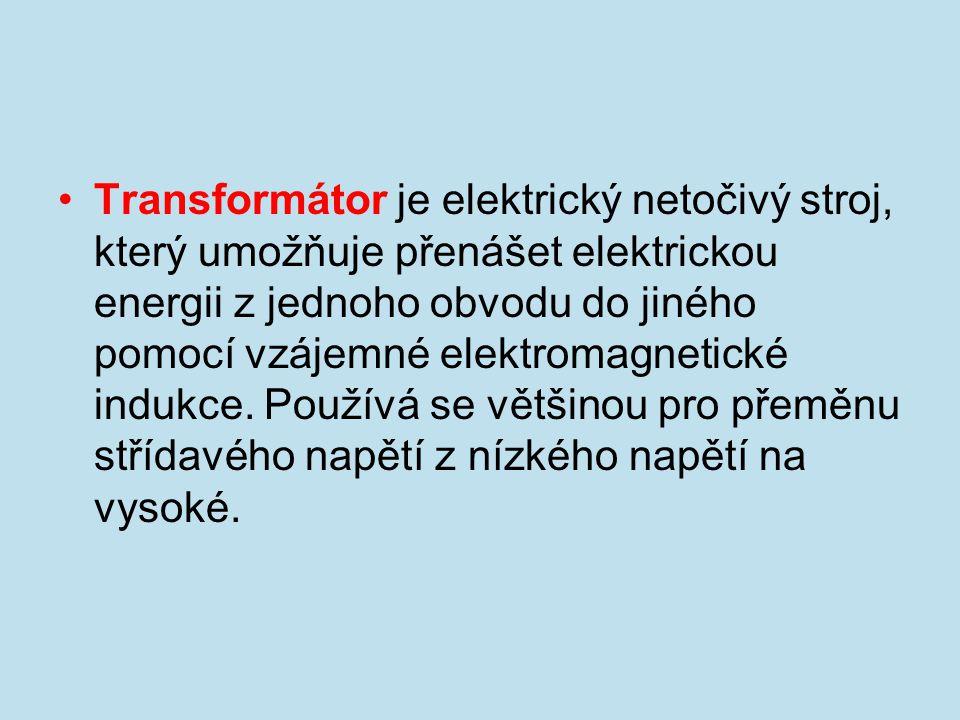 Transformátor je elektrický netočivý stroj, který umožňuje přenášet elektrickou energii z jednoho obvodu do jiného pomocí vzájemné elektromagnetické i