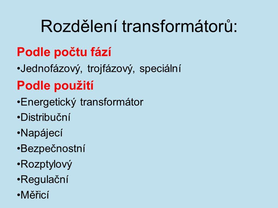 Rozdělení transformátorů: Podle počtu fází Jednofázový, trojfázový, speciální Podle použití Energetický transformátor Distribuční Napájecí Bezpečnostní Rozptylový Regulační Měřicí