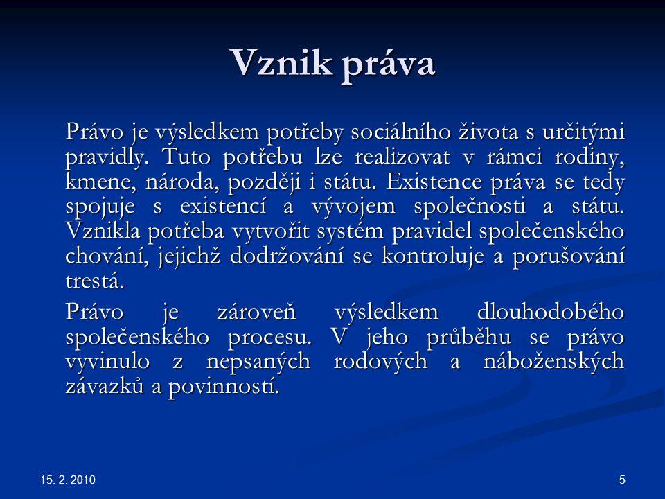 15.2. 2010 26 Časová působnost Souvisí s otázkou existence, platnosti a účinnosti právní normy.