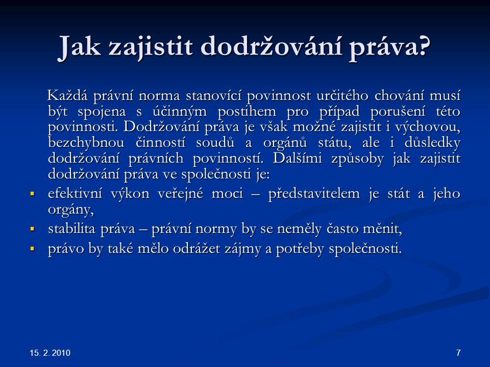15.2. 2010 8 Vztah státu a práva Právo nemůže existovat bez státu a stát bez práva.