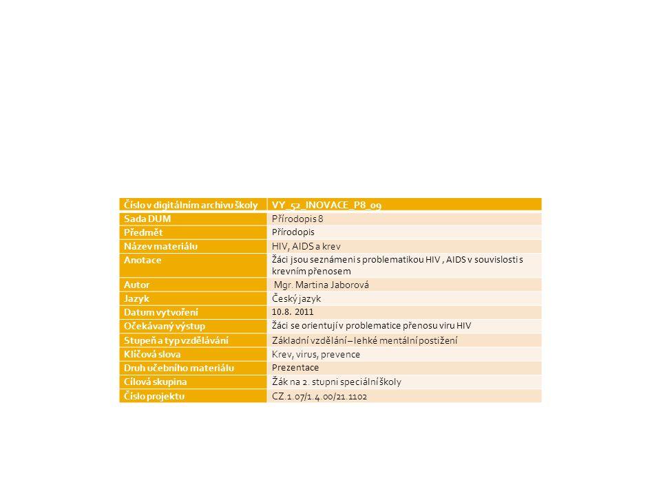 Číslo v digitálním archivu školyVY_52_INOVACE_P8_09 Sada DUMPřírodopis 8 Předmět Přírodopis Název materiáluHIV, AIDS a krev Anotace Žáci jsou seznámeni s problematikou HIV, AIDS v souvislosti s krevním přenosem Autor Mgr.