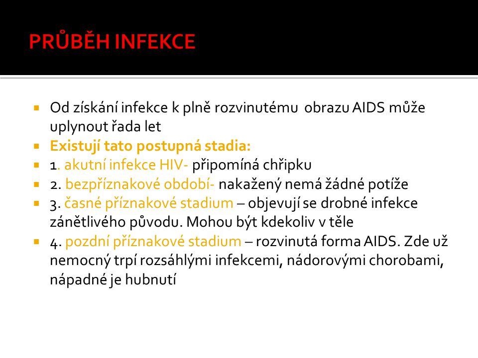  Od získání infekce k plně rozvinutému obrazu AIDS může uplynout řada let  Existují tato postupná stadia:  1.