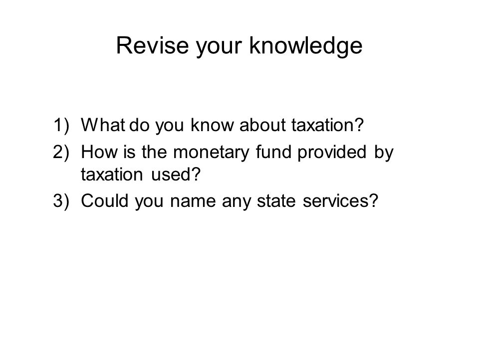 Revise your knowledge 1)What do you know about taxation.