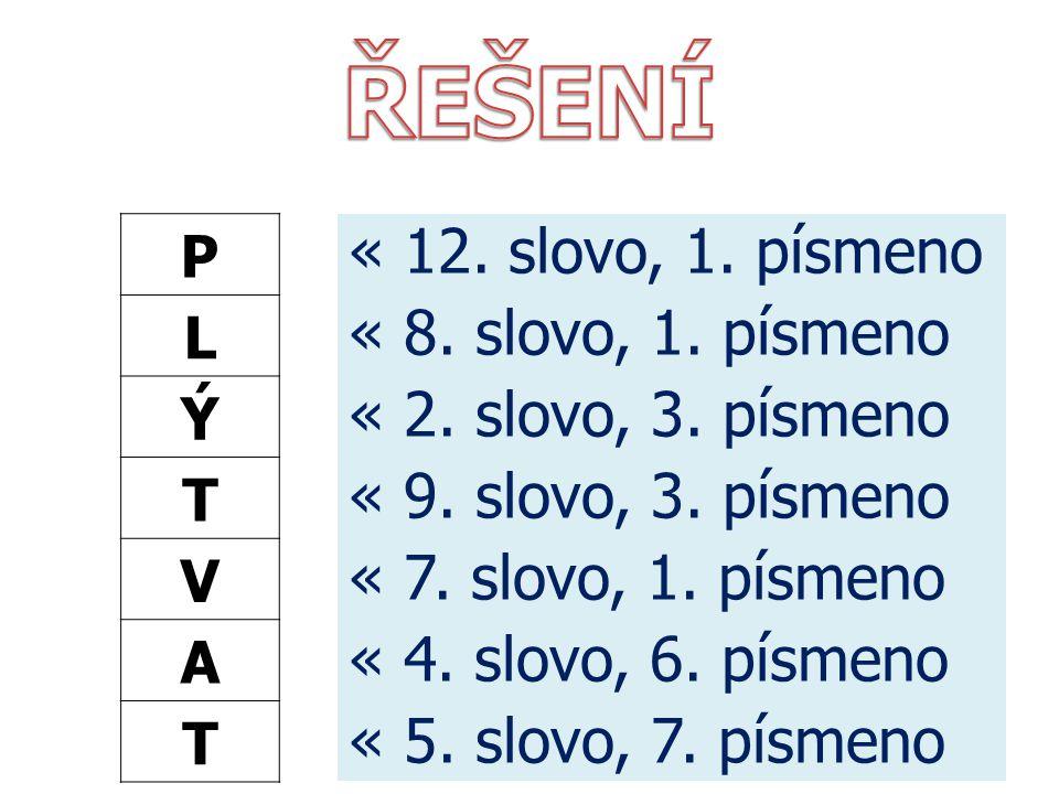 « 12. slovo, 1. písmeno « 8. slovo, 1. písmeno « 2. slovo, 3. písmeno « 9. slovo, 3. písmeno « 7. slovo, 1. písmeno « 4. slovo, 6. písmeno « 5. slovo,