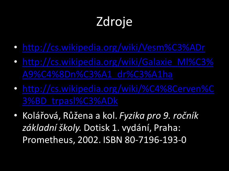 Zdroje http://cs.wikipedia.org/wiki/Vesm%C3%ADr http://cs.wikipedia.org/wiki/Galaxie_Ml%C3% A9%C4%8Dn%C3%A1_dr%C3%A1ha http://cs.wikipedia.org/wiki/Ga