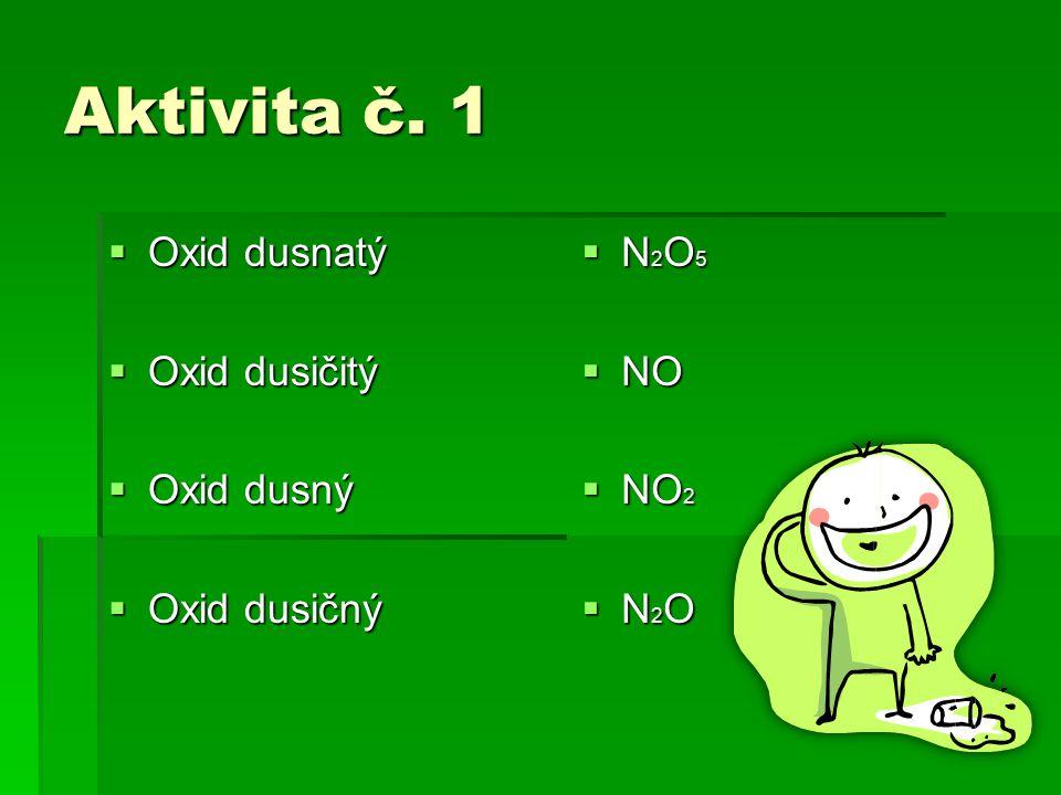 Aktivita č. 1  Oxid dusnatý  Oxid dusičitý  Oxid dusný  Oxid dusičný  N 2 O 5  NO  NO 2  N 2 O