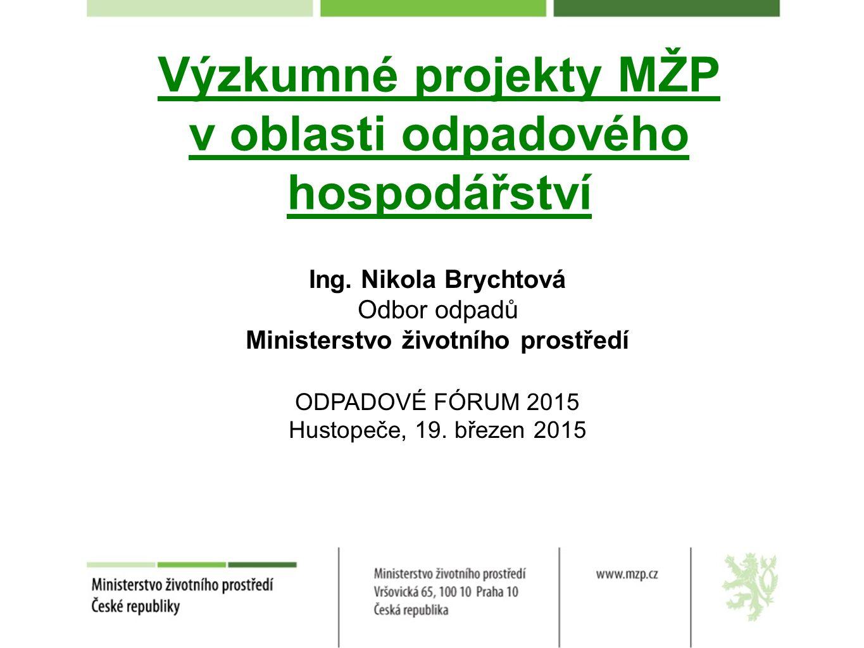 Výzkumné projekty MŽP v oblasti odpadového hospodářství Ing. Nikola Brychtová Odbor odpadů Ministerstvo životního prostředí ODPADOVÉ FÓRUM 2015 Hustop