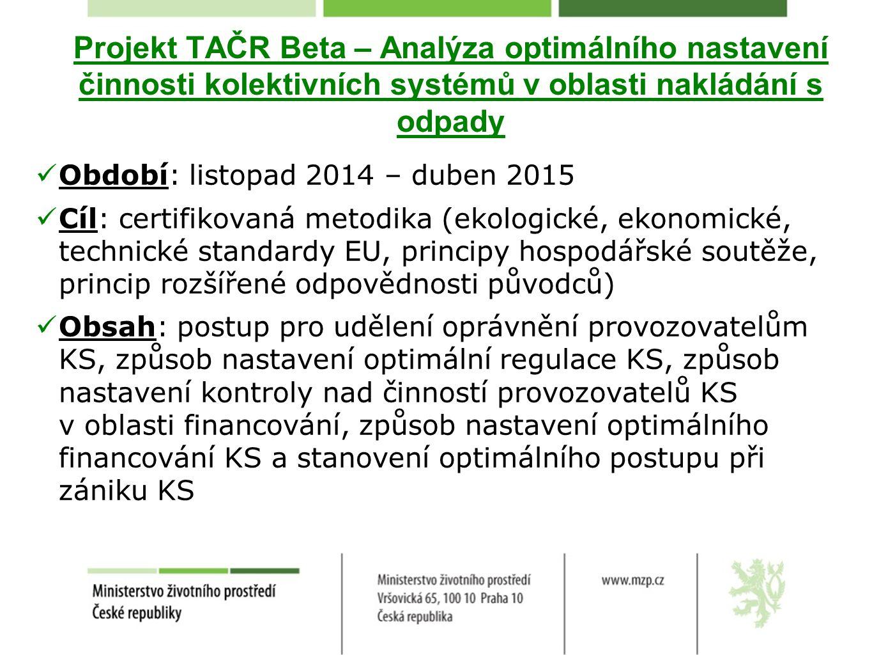 Projekt TAČR Beta – Analýza optimálního nastavení činnosti kolektivních systémů v oblasti nakládání s odpady Období: listopad 2014 – duben 2015 Cíl: c