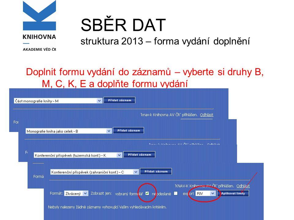 SBĚR DAT struktura 2013 – forma vydání doplnění Doplnit formu vydání do záznamů – vyberte si druhy B, M, C, K, E a doplňte formu vydání