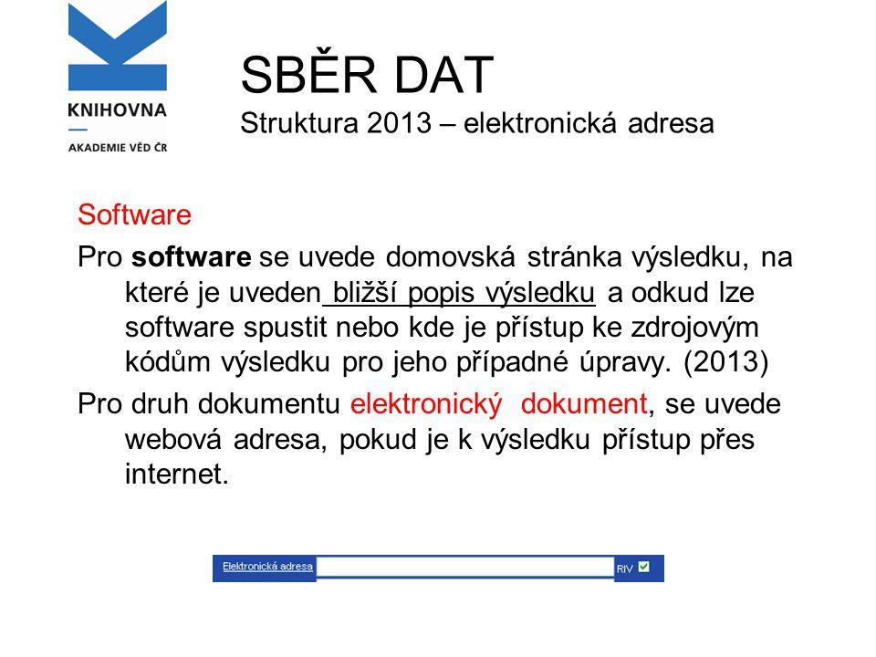 SBĚR DAT Struktura 2013 – elektronická adresa Software Pro software se uvede domovská stránka výsledku, na které je uveden bližší popis výsledku a odkud lze software spustit nebo kde je přístup ke zdrojovým kódům výsledku pro jeho případné úpravy.