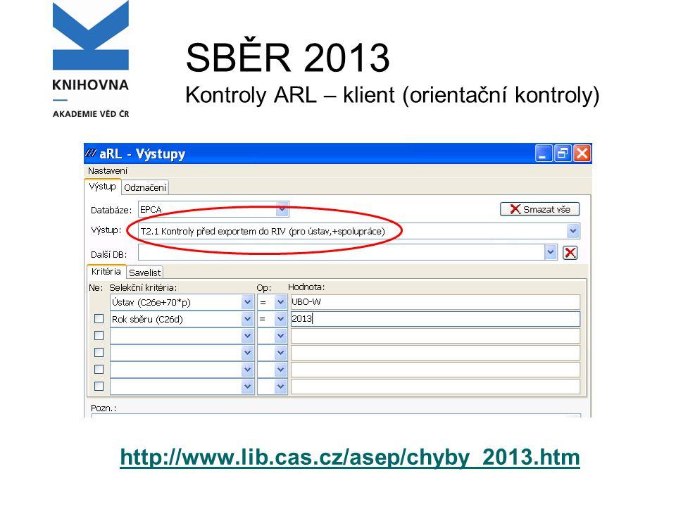 SBĚR 2013 Kontroly ARL – klient (orientační kontroly) http://www.lib.cas.cz/asep/chyby_2013.htm