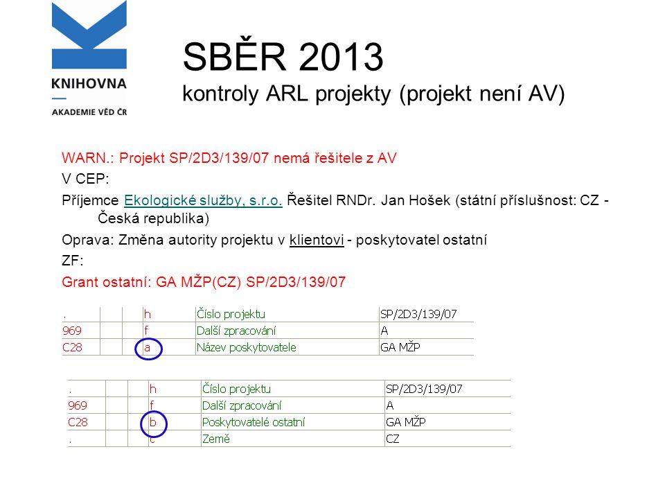 SBĚR 2013 kontroly ARL projekty (projekt není AV) WARN.: Projekt SP/2D3/139/07 nemá řešitele z AV V CEP: Příjemce Ekologické služby, s.r.o.