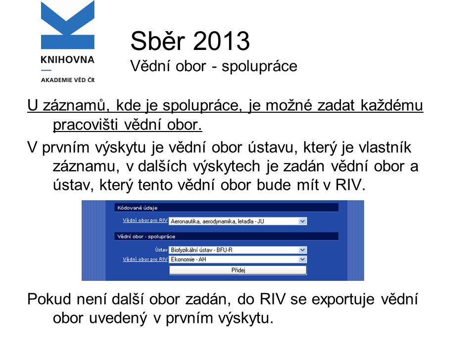 Sběr 2013 Vědní obor - spolupráce U záznamů, kde je spolupráce, je možné zadat každému pracovišti vědní obor.