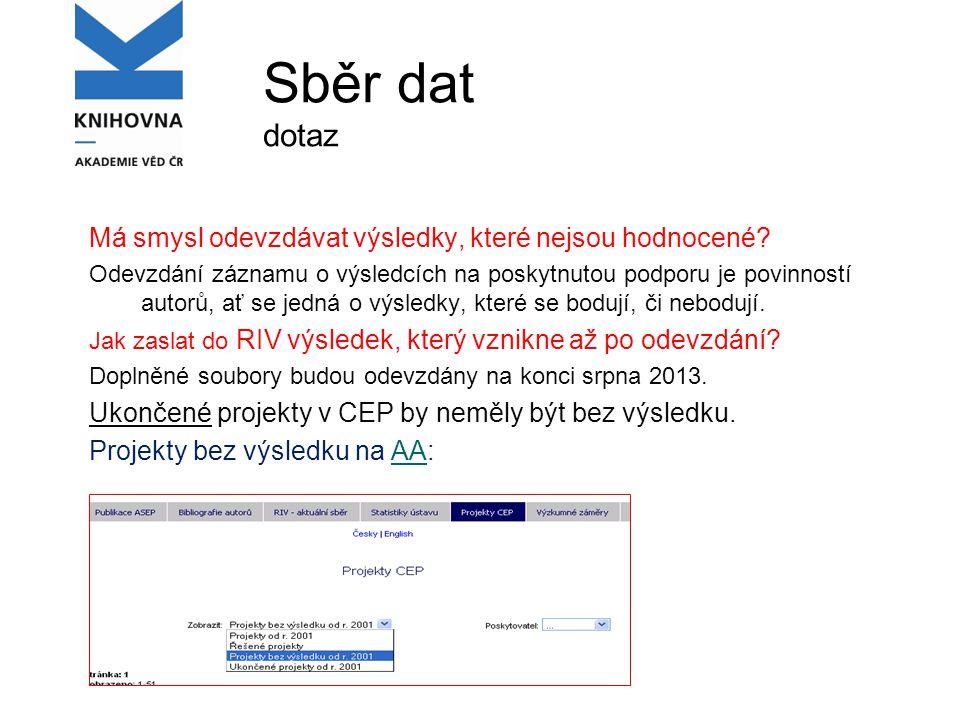 Kontroly dat Správné zařazení výsledku do druhu (nelze odevzdat knihu bez ISBN, kapitolu bez ISBN, článek v periodiku bez ISSN,…) Správné zařazení autorů (domácí, ostatní, garant) Správné uvedení zdroje financování Projekty bez výsledku Vyplnění polí dle struktury RIV (kontroly ARL, RV) Dokumenty: www.vyzkum.cz, www.lib.cas.cz/asepwww.vyzkum.cz