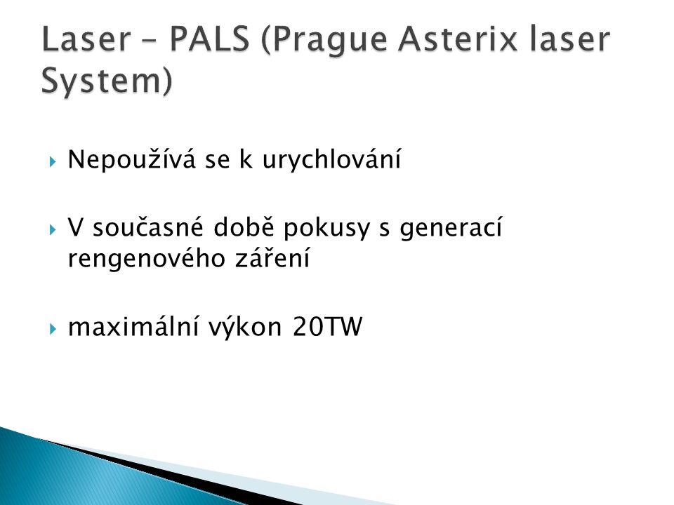 Laser – PALS (Prague Asterix laser System)  Nepoužívá se k urychlování  V současné době pokusy s generací rengenového záření  maximální výkon 20TW