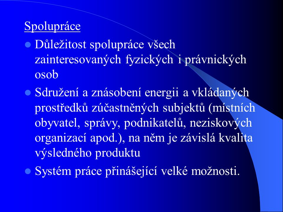 Spolupráce Důležitost spolupráce všech zainteresovaných fyzických i právnických osob Sdružení a znásobení energii a vkládaných prostředků zúčastněných