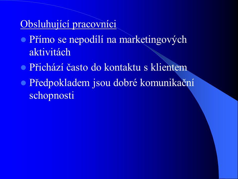 Podpůrní pracovníci Nemají pravidelný kontakt se zákazníky Příliš se nepodílejí na marketingových činnostech Svou podporou významně ovlivňují veškeré činnosti organizace.