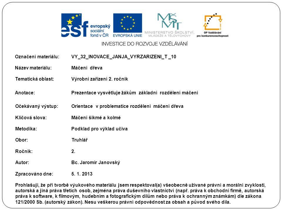 Označení materiálu: VY_32_INOVACE_JANJA_VYRZARIZENI_T _10 Název materiálu:Máčení dřeva Tematická oblast:Výrobní zařízení 2. ročník Anotace:Prezentace