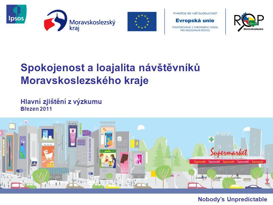 Nobody's Unpredictable Spokojenost a loajalita návštěvníků Moravskoslezského kraje Hlavní zjištění z výzkumu Březen 2011