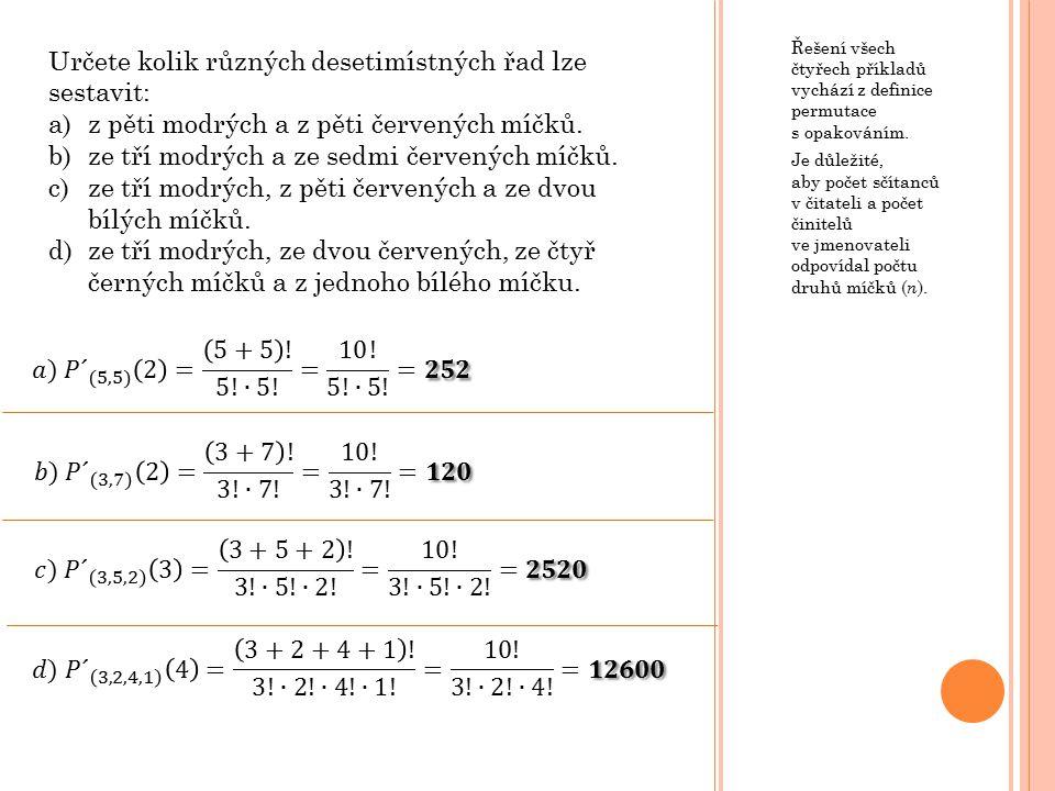 Řešení všech čtyřech příkladů vychází z definice permutace s opakováním.