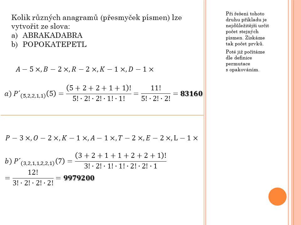Při řešení tohoto druhu příkladu je nejdůležitější určit počet stejných písmen.
