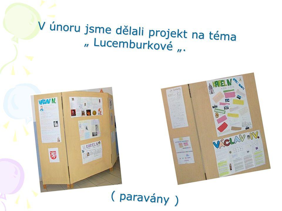 """V únoru jsme dělali projekt na téma """" Lucemburkové """". ( paravány )"""