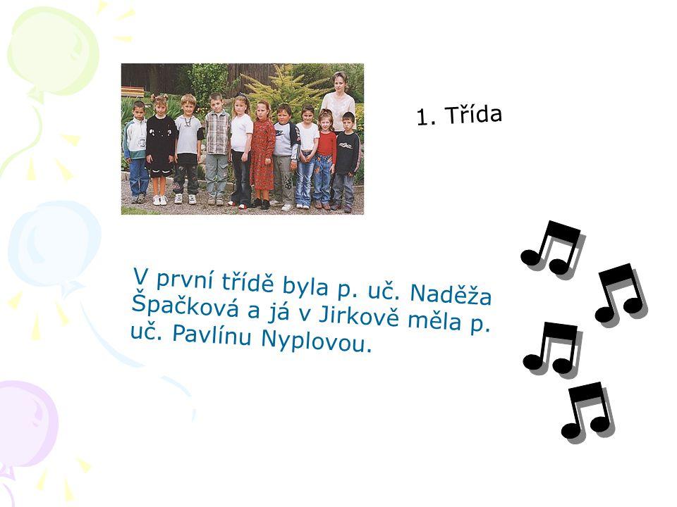 1. Třída V první třídě byla p. uč. Naděža Špačková a já v Jirkově měla p. uč. Pavlínu Nyplovou.
