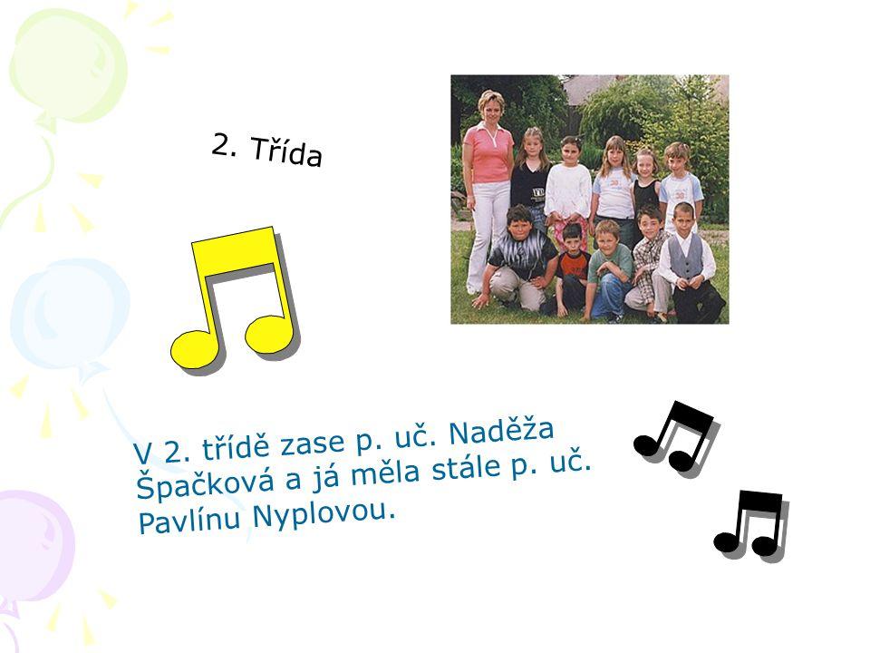 2. Třída V 2. třídě zase p. uč. Naděža Špačková a já měla stále p. uč. Pavlínu Nyplovou.