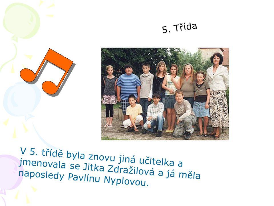 5. Třída V 5. třídě byla znovu jiná učitelka a jmenovala se Jitka Zdražilová a já měla naposledy Pavlínu Nyplovou.