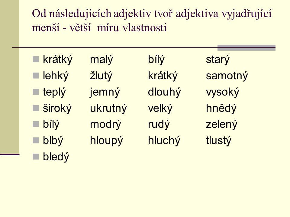 Zvlastnostnění děje (participium/přechodník – adjektivum) Zachování vazby fundujícího slovesa (smíšená se zbytky šlehačky – smísit se zbytky šlehačky, opilý pivem – opít se pivem, opilý jako Švéd – opít se jako Švéd, odvolaný ředitelem – být odvolán ředitelem, …) Podržení reflexivního se/si (lesknoucí se zrcadlo, pohybující se bod, poděkovavší se král, opozdivší se četník)