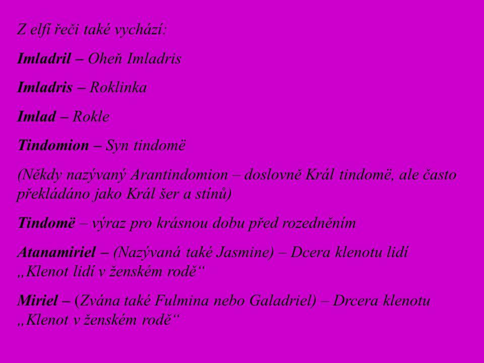 Elfká jména získali i osobnosti v našich klubech: Atanamir – Klenot lidí (též Alan Sličný) Tindomerel – Slavík (Andrea) Quendu – Elf (Též Silmaril – Záře čistého světla – David F.) TBC :o) Elrond